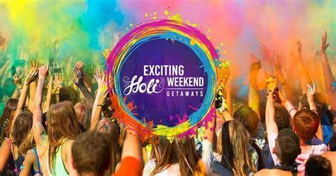 affordable  amazing holi weekend getaways  delhi