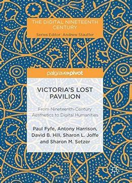Ordinary Nineteenth Century Art A Critical History #1: Victorias-lost-pavilion-from-nineteenth-century-aesthetics-to-digital-humanities-the-digital-nineteenth-century.jpg