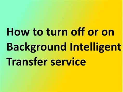 background intelligent transfer service how to turn off or on background intelligent transfer