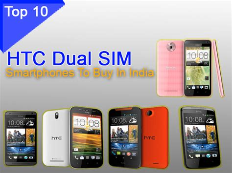 best dual sim smartphone in india top 10 htc made dual sim android smartphones to buy in