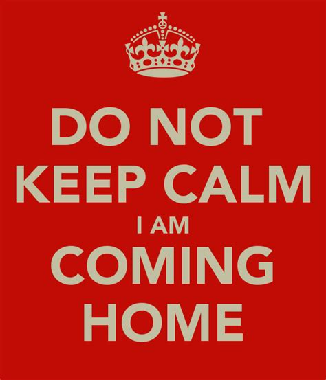 do not keep calm i am coming home poster keep