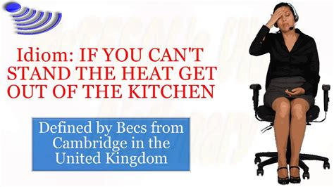 Get Out Of The Kitchen by Idiom If You Can T Stand The Heat Get Out Of The Kitchen