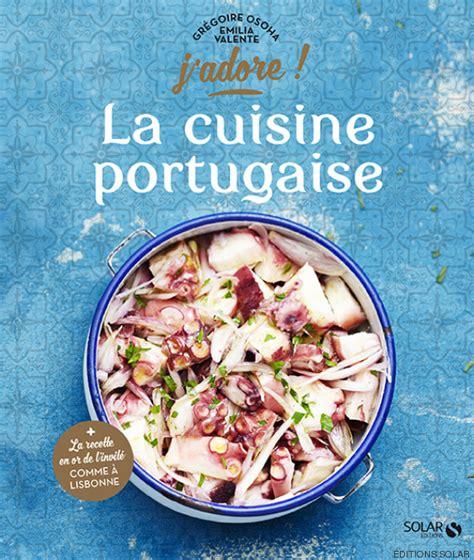 livre de cuisine portugaise pour prolonger vos vacances une recette portugaise inratable