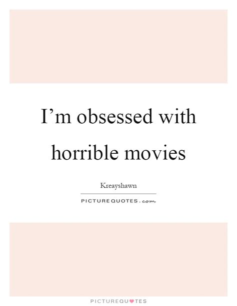 obsessed film quotes i m obsessed with horrible movies picture quotes