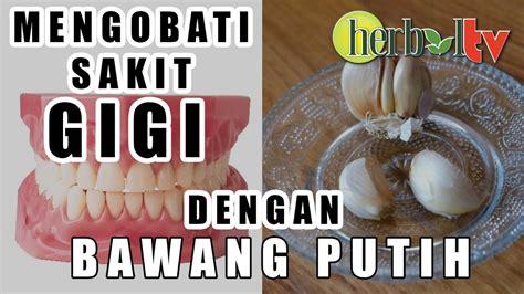 Herbal Obat Sakit Gigi Hersagi Mengobati Sakit Gigi Dan Sariawan Anda obat sakit gigi alami menggunakan bawang putih
