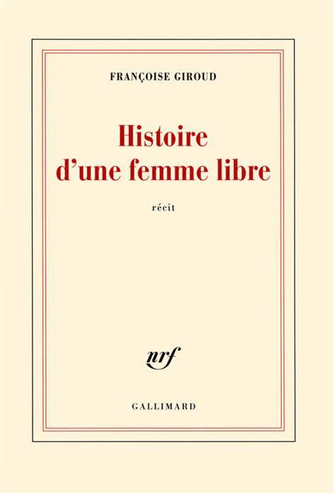 libreria porte franche livre histoire d une femme libre r 233 cit fran 231 oise giroud
