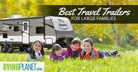 best for families top 5 best travel trailers for large families