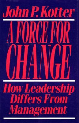 kotter the general managers force for change how leadership differs from management