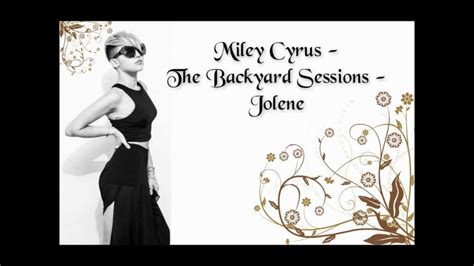 in the backyard lyrics miley cyrus the backyard sessions jolene lyrics youtube