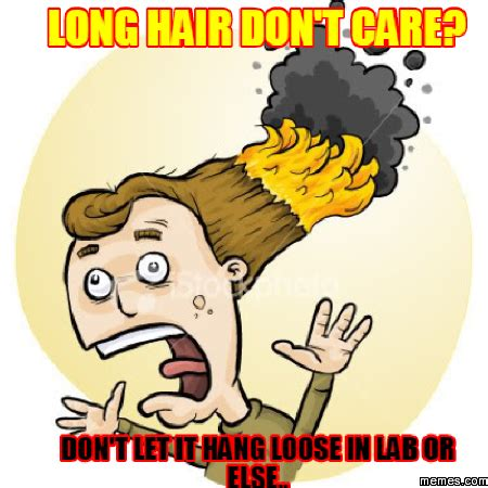 Long Hair Dont Care Meme - long hair don t care don t let it hang loose in lab or