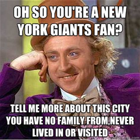 Ny Memes - oh so you re a new york giants fan tell me more about this city you have no family from never