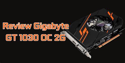 Gigabyte Gt 1030 Oc 2g review gigabyte gt 1030 oc 2g hardwadictive
