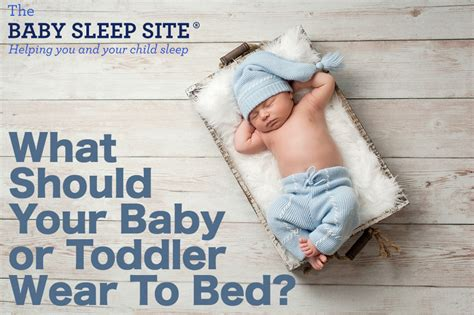 what to wear to bed what do babies and toddler sleep in for pajamas the baby sleep site baby