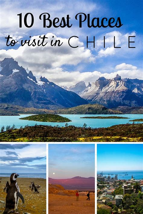 best places to go in america 10 best places to visit in chile south america south