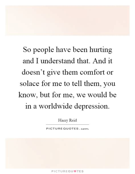 give comfort to so people have been hurting and i understand that and it