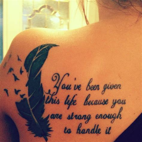 tattoos sayings like the quote but possibly the feather some where
