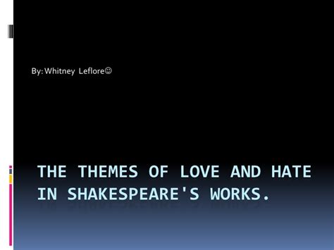themes of love in hamlet the themes of love and hate in shakespeare s