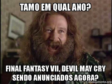 Jumanji Meme - tamo em qual ano final fantasy vii devil may cry sendo
