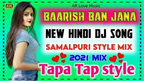 baarish ban jana  tapa tap style mix  hindi dj song