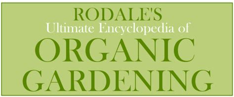 rodale s ultimate encyclopedia of organic gardening the indispensable green resource for every gardener books rodale herb and organic books