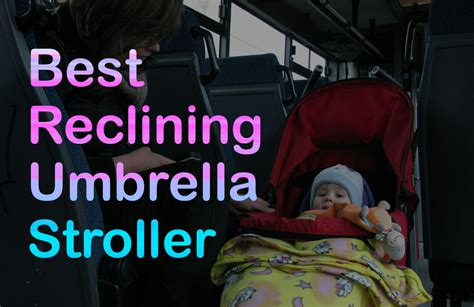Best Reclining Stroller by 5 Best Reclining Umbrella Stroller For Comfort And