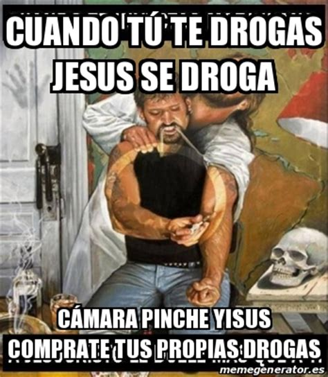 Meme Droga - meme personalizado cuando t 250 te drogas jesus se droga