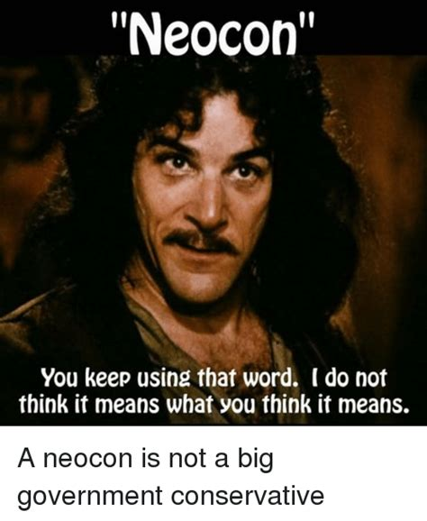You Keep Using That Word Meme - neocon you keep using that word i do not think it means