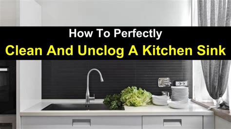 How To Unclog A Kitchen Sink With Disposal How To Perfectly Clean And Unclog A Kitchen Sink