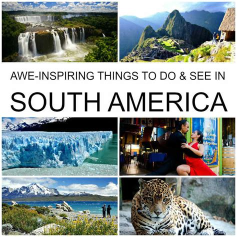 places you have to visit in the us 15 awe inspiring things to see and do in south america