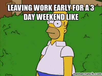3 Day Weekend Meme - leaving work early gifs find share on giphy