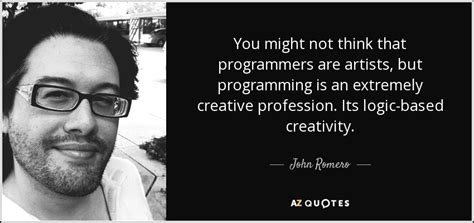 Kaos Programmer Logic And Creativity top 24 quotes by romero a z quotes