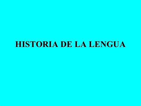 historia de la lengua historia de la lengua