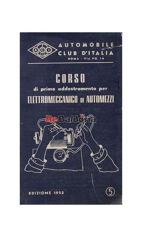 libro the automobile club of corso di primo addestramento per elettromeccanico di automezzi leonida panusa automobile