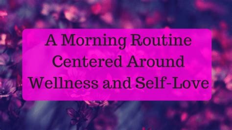 themes centered around love a morning routine centered around wellness and self love