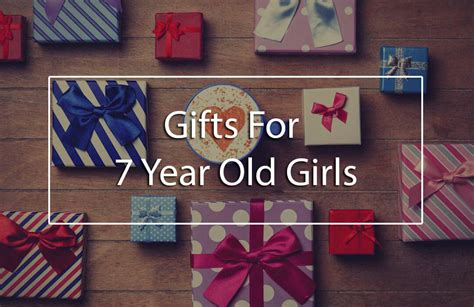 the top 5 best gifts for 7 year old girls birthday and