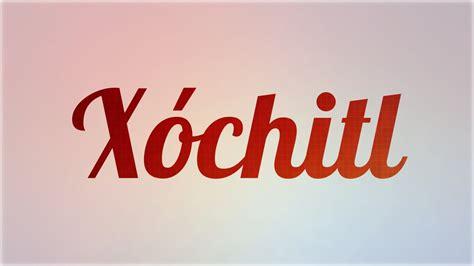 imagenes de amor para xochitl significado de x 243 chitl nombre n 225 huatl para tu bebe ni 241 o o