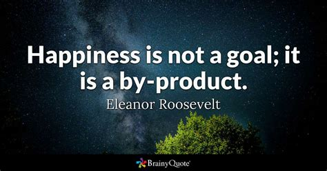 quotations of eleanor roosevelt books happiness is not a goal it is a by product eleanor