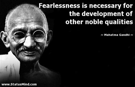 biography of mahatma gandhi qualities fearlessness is necessary for the development of