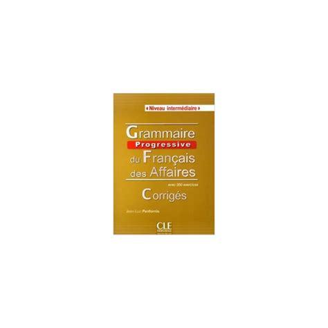 libro grammaire utile du francais grammaire progressive du fran 199 ais des affaires niveau intermediaire corriges espiral libros