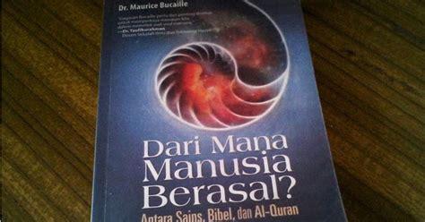 iphone p a dari mana book review dari mana manusia berasal antara sains bibel dan al quran by dr maurice bucaille