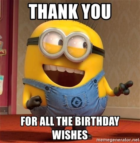 Thank You Birthday Meme - thank you for all the birthday wishes dave le minion
