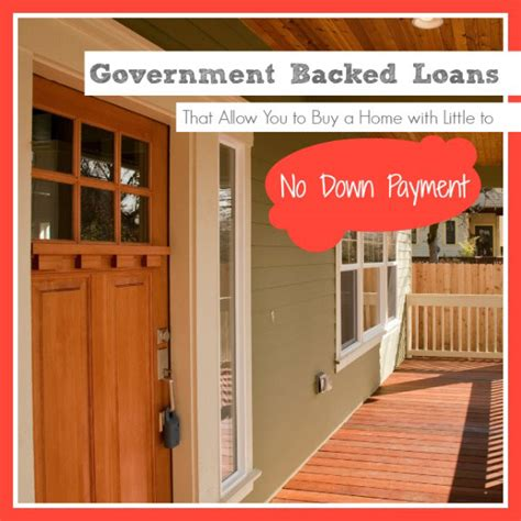 buying a house with little down government backed loans allow buying a home with no down