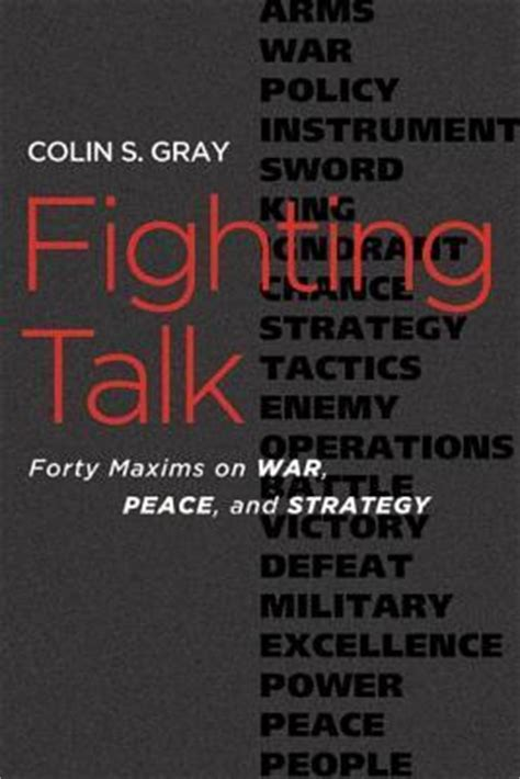 Fighting Talk Let The Battle Begin by Fighting Talk Forty Maxims On War Peace And Strategy By