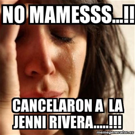 Jenni Rivera Memes - meme problems no mamesss cancelaron a la jenni