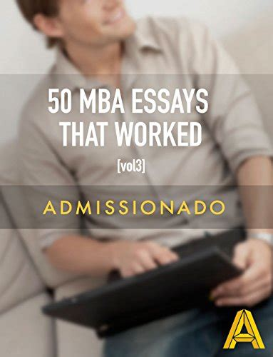 Mba Essays That Worked by New Ebook 50 Mba Essays That Worked Volume