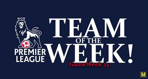 epl week premier league team of the week game week 23 2016 17