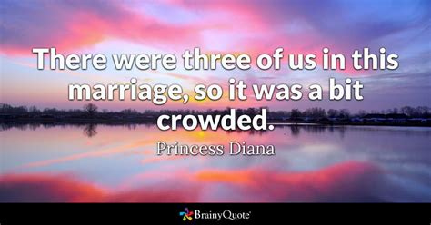 princess diana quotes brainyquote there were three of us in this marriage so it was a bit