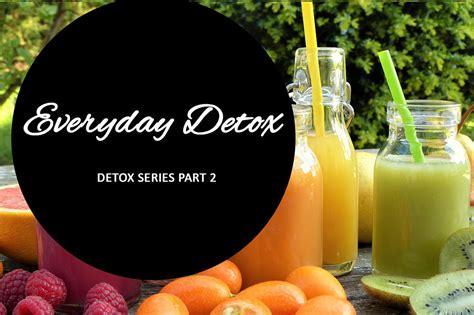 Opposite Of Detox by Everyday Detox Detox Part 2 Hearts For Health