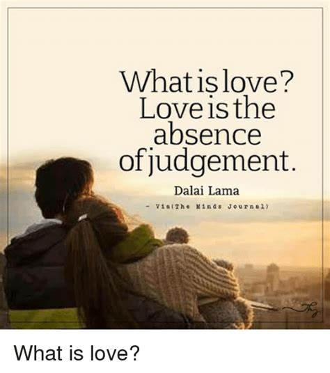 What Is Love Meme - what is love love is the absence of judgement dalai lama