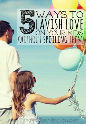 7 Ways To Lavish On The by Just Because You A Child Doesn T Necessarily Make You